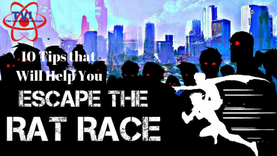 10 Tips that Will Help You Escape the Rat Race